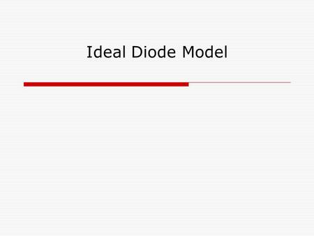 Ideal Diode Model.