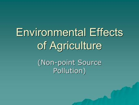 Environmental Effects of Agriculture (Non-point Source Pollution)
