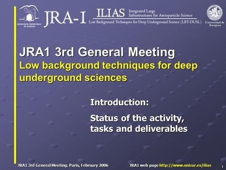 JRA1 3rd General Meeting. Paris, February 2006 JRA1 web page  1 Introduction: Status of the activity, tasks and deliverables.