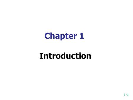 1 -1 Chapter 1 Introduction. 1 -2 Why to study algorithms? Sorting problem: To sort a set of elements into increasing or decreasing order. 11, 7, 14,