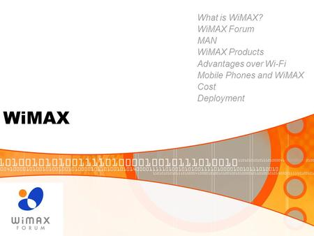 WiMAX What is WiMAX? WiMAX Forum MAN WiMAX Products Advantages over Wi-Fi Mobile Phones and WiMAX Cost Deployment.