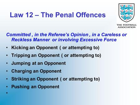 Law 12 – The Penal Offences Committed, in the Referee's Opinion, in a Careless or Reckless Manner or involving Excessive Force Kicking an Opponent ( or.