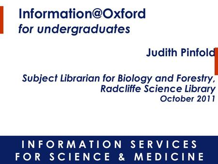 for undergraduates Judith Pinfold Subject Librarian for Biology and Forestry, Radcliffe Science Library October 2011.