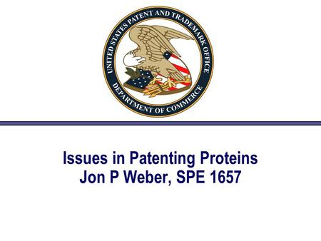 Issues in Patenting Proteins Jon P Weber, SPE 1657.