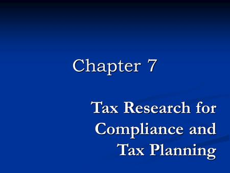 Chapter 7 Tax Research for Compliance and Tax Planning.