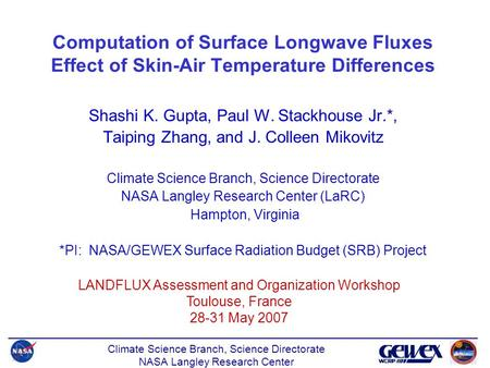 Climate Science Branch, Science Directorate NASA Langley Research Center Shashi K. Gupta, Paul W. Stackhouse Jr.*, Taiping Zhang, and J. Colleen Mikovitz.