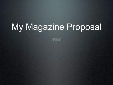 "My Magazine Proposal ""BM"". BM BM stands for Big Music It will cover genres like Indie and Alternative Feature articles with local artists."