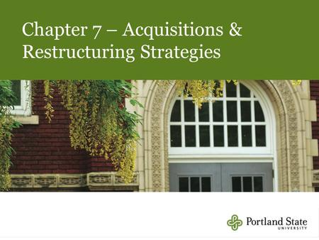 Chapter 7 – Acquisitions & Restructuring Strategies