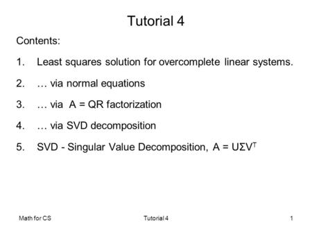 Math for CSTutorial 41 Contents: 1.Least squares solution for overcomplete linear systems. 2.… via normal equations 3.… via A = QR factorization 4.… via.