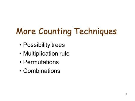 1 More Counting Techniques Possibility trees Multiplication rule Permutations Combinations.