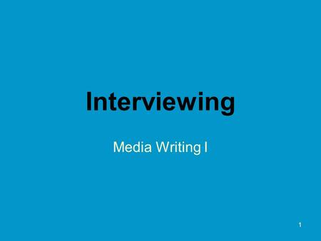 1 Interviewing Media Writing I. 2 Interviewing Key to success for a good communications professional. Two main parts –Asking good questions –LISTENING!!!!