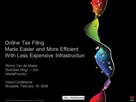 Copyright 2009 Adobe Systems Incorporated. All rights reserved. ® Online Tax Filing Made Easier and More Efficient With Less Expensive Infrastructure Ronny.