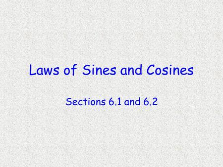 Laws of Sines and Cosines Sections 6.1 and 6.2. Objectives Apply the law of sines to determine the lengths of side and measures of angle of a triangle.