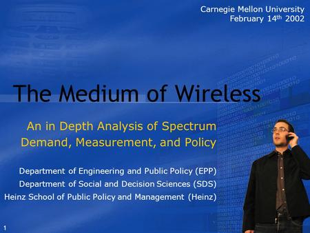 1 The Medium of Wireless An in Depth Analysis of Spectrum Demand, Measurement, and Policy Department of Engineering and Public Policy (EPP) Department.
