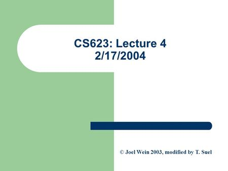 CS623: Lecture 4 2/17/2004 © Joel Wein 2003, modified by T. Suel.