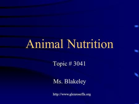Animal Nutrition Topic # 3041 Ms. Blakeley