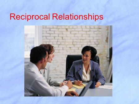 Reciprocal Relationships. Parent Involvement Philosophy  Parents have the right and responsibility to share in decisions about their child's care and.