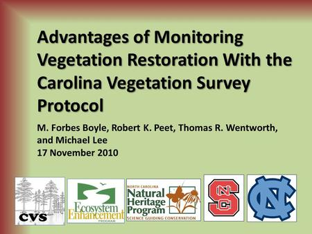 Advantages of Monitoring Vegetation Restoration With the Carolina Vegetation Survey Protocol M. Forbes Boyle, Robert K. Peet, Thomas R. Wentworth, and.