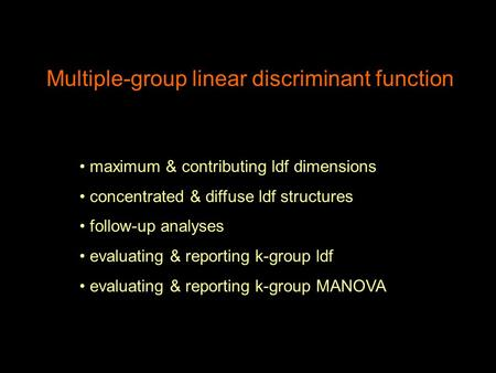 Multiple-group linear discriminant function maximum & contributing ldf dimensions concentrated & diffuse ldf structures follow-up analyses evaluating &