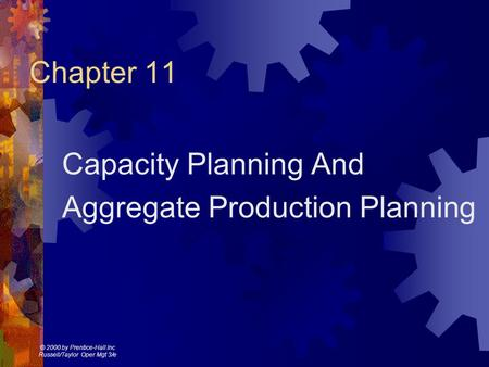 © 2000 by Prentice-Hall Inc Russell/Taylor Oper Mgt 3/e Chapter 11 Capacity Planning And Aggregate Production Planning.