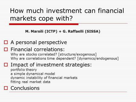 How much investment can financial markets cope with?  A personal perspective  Financial correlations: Why are stocks correlated? [structure/exogenous]