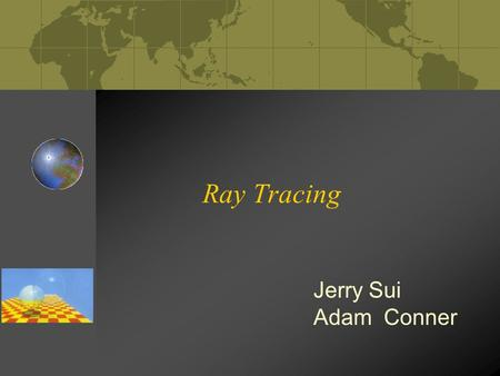 Ray Tracing Jerry Sui Adam Conner. Part I – Introduction to Ray Tracing Final Product.