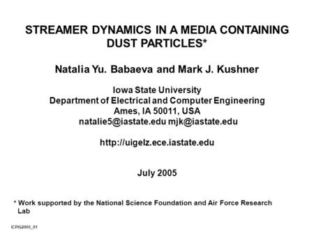 STREAMER DYNAMICS IN A MEDIA CONTAINING DUST PARTICLES* Natalia Yu. Babaeva and Mark J. Kushner Iowa State University Department of Electrical and Computer.