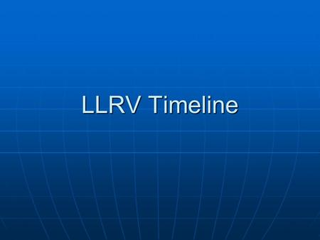 LLRV Timeline. June 1961Dryden Committee Formed June 1961Dryden Committee Formed Dec. 1961Bell contacted NASA HQ Dec. 1961Bell contacted NASA HQ Jan.