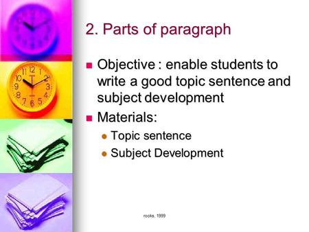 Rooks, 1999 2. Parts of paragraph Objective : enable students to write a good topic sentence and subject development Objective : enable students to write.