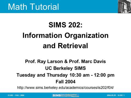 2004.09.29 - SLIDE 1IS 202 – FALL 2004 Prof. Ray Larson & Prof. Marc Davis UC Berkeley SIMS Tuesday and Thursday 10:30 am - 12:00 pm Fall 2004