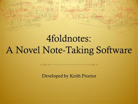 4foldnotes: A Novel Note-Taking Software Developed by Keith Proctor.