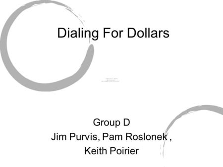 Dialing For Dollars Group D Jim Purvis, Pam Roslonek, Keith Poirier.