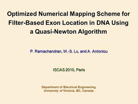 Optimized Numerical Mapping Scheme for Filter-Based Exon Location in DNA Using a Quasi-Newton Algorithm P. Ramachandran, W.-S. Lu, and A. Antoniou Department.