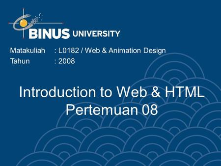 Introduction to Web & HTML Pertemuan 08 Matakuliah: L0182 / Web & Animation Design Tahun: 2008.