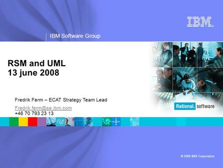 ® IBM Software Group © 2008 IBM Corporation RSM and UML 13 june 2008 Fredrik Ferm – ECAT Strategy Team Lead