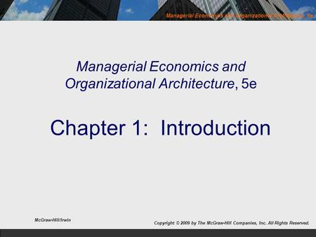 Managerial Economics and Organizational Architecture, 5e Copyright © 2009 by The McGraw-Hill Companies, Inc. All Rights Reserved. McGraw-Hill/Irwin Managerial.