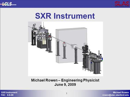 1 Michael Rowen 1 SXR Instrument FAC 6-9-09 SXR Instrument Michael Rowen – Engineering Physicist June 9, 2009.