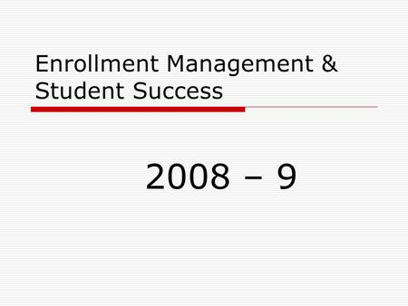 Enrollment Management & Student Success 2008 – 9.