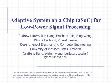 Adaptive System on a Chip (aSoC) for Low-Power Signal Processing Andrew Laffely, Jian Liang, Prashant Jain, Ning Weng, Wayne Burleson, Russell Tessier.