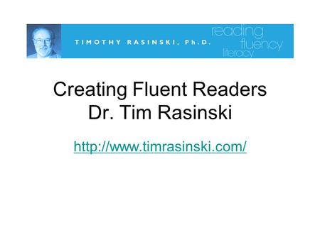 Creating Fluent Readers Dr. Tim Rasinski