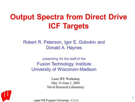 Laser IFE Program Workshop –5/31/01 1 Output Spectra from Direct Drive ICF Targets Laser IFE Workshop May 31-June 1, 2001 Naval Research Laboratory Robert.