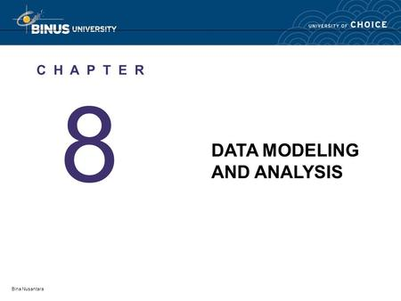 Bina Nusantara 8 C H A P T E R DATA MODELING AND ANALYSIS.