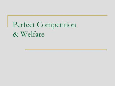 Perfect Competition & Welfare. Outline Derive aggregate supply function Short and Long run equilibrium Practice problem Consumer and Producer Surplus.