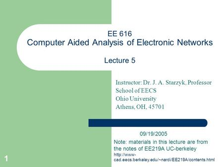 1 EE 616 Computer Aided Analysis of Electronic Networks Lecture 5 Instructor: Dr. J. A. Starzyk, Professor School of EECS Ohio University Athens, OH, 45701.