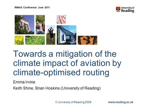 © University of Reading 2008www.reading.ac.uk RMetS Conference June 2011 Towards a mitigation of the climate impact of aviation by climate-optimised routing.