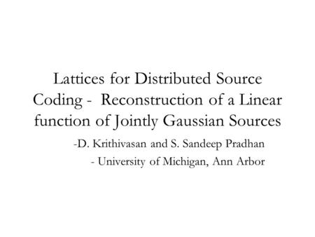 Lattices for Distributed Source Coding - Reconstruction of a Linear function of Jointly Gaussian Sources -D. Krithivasan and S. Sandeep Pradhan - University.