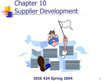 1 Chapter 10 Supplier Development IDIS 424 Spring 2004.
