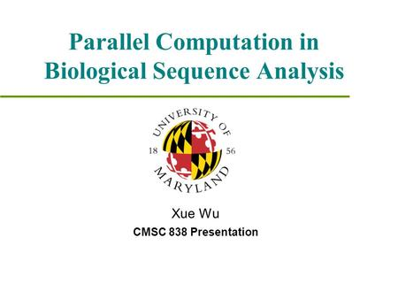 Parallel Computation in Biological Sequence Analysis Xue Wu CMSC 838 Presentation.