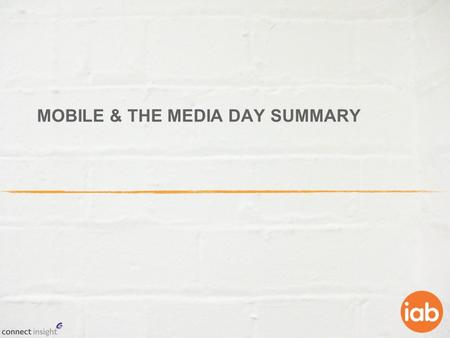 MOBILE & THE MEDIA DAY SUMMARY. Objectives & Methodology Objectives Understand the level of usage of mobile media by daypart Measure cross media usage.