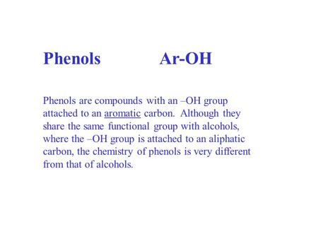 Phenols Ar-OH Phenols are compounds with an –OH group attached to an aromatic carbon. Although they share the same functional group with alcohols,